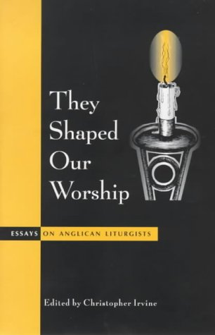 They Shaped Our Worship (Alcuin Club Collection), Christopher Irvine, JOAN BRISTOW
