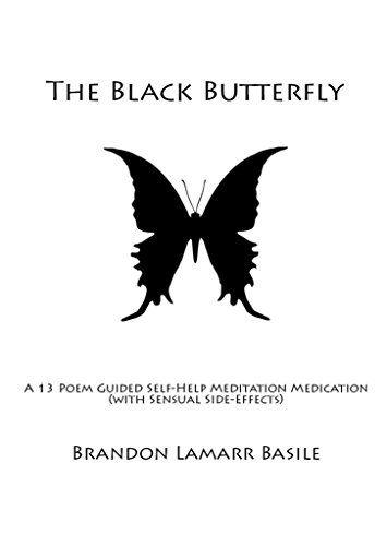 The Black Butterfly: A 13- Poem Guided Self-Help Guided Meditation Medication (With Sensual Side-Effects)