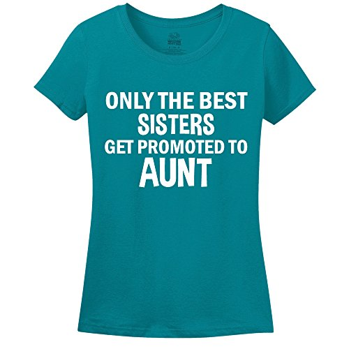 Only The Best Sisters Get Promoted To Aunt Womens T-Shirt Pacific Blue Medium