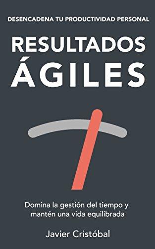 Resultados ágiles: domina la gestión del tiempo y mantén una vida equilibrada