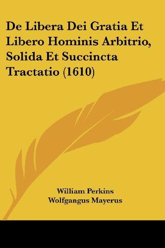 de Libera Dei Gratia Et Libero Hominis Arbitrio, Solida Et Succincta Tractatio (1610)