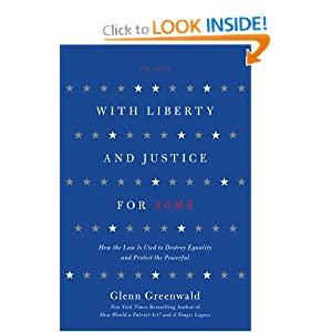 With Liberty and Justice For Some - Glen Greenwald