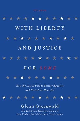 With Liberty and Justice for Some: How the Law Is Used to Destroy Equality and Protect the Powerful: Glenn Greenwald: 9781250013835: Amazon.com: Books
