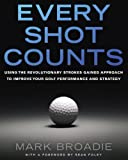 img - for Every Shot Counts: Using the Revolutionary Strokes Gained Approach to Improve Your Golf Performance and Strategy book / textbook / text book