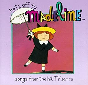 Hats Off To Madeline: Songs From The Hit TV Series
