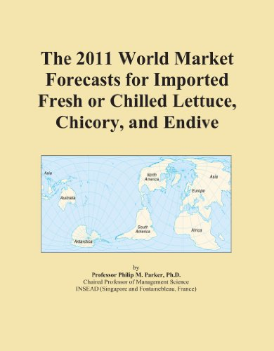 The 2011 World Market Forecasts for Imported Fresh or Chilled Lettuce, Chicory, and Endive PDF