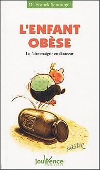 L'enfant ob�se : Le faire maigrir en douceur par Franck Senninger