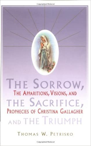 Sorrow, The Sacrifice, And The Triumph: The Apparitions, Visions, And Prophecies Of Christina Gallagher