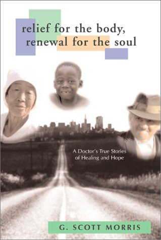Image for Relief for the Body, Renewal for the Soul: A Doctor's True Stories of Healing and Hope