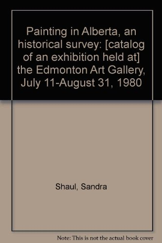 Painting in Alberta: An historical survey : the Edmonton Art Gallery, July 11 - August 31, 1980