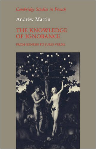 The Knowledge of Ignorance: From Genesis to Jules Verne (Cambridge Studies in French)