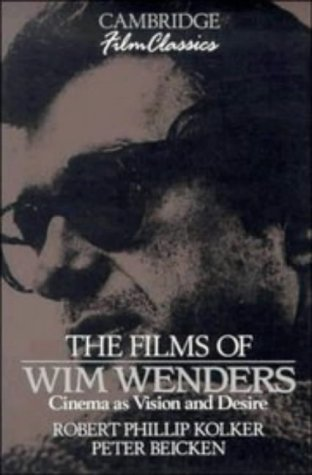The Films of Wim Wenders: Cinema as Vision and Desire (Cambridge Film Classics)