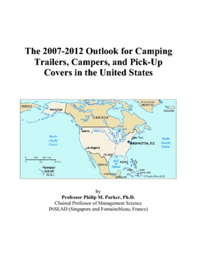The 2007-2012 Outlook for Camping Trailers, Campers, and Pick-Up Covers in the United States