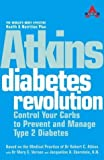 img - for Atkins Diabetes Revolution: Control Your Carbs to Prevent and Manage Type 2 Diabetes (Based on the Medical Practice of Dr. Robert C. Atkins) by Vernon, Dr Mary C., Eberstein R.N., Jacqueline A (2009) Paperback book / textbook / text book