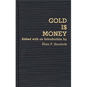 Gold Is Money - Hans F. Sennholz