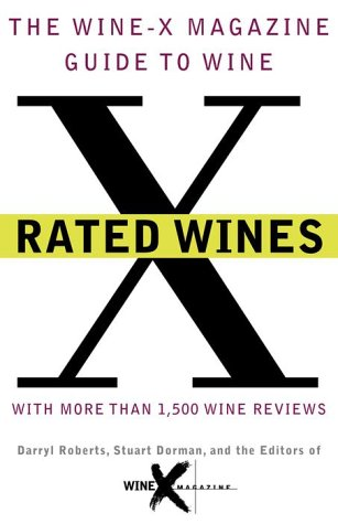 X Rated Wines: The Wine-X Magazine Guide to Wine by Darryl Roberts, Editors of Wine X Magazine