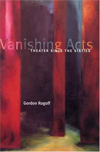 Vanishing Acts: Theater Since the Sixties