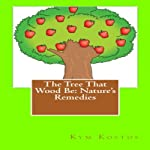 The Tree That Wood Be: Nature's Remedies | Kym Kostos