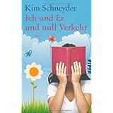 """Ich und er und null Verkehr: Romanvon """"Kim Schneyder"""""""