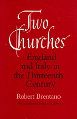Two Churches: England and Italy in the Thirteenth Century, With an additional essay by the Author., ROBERT BRENTANO