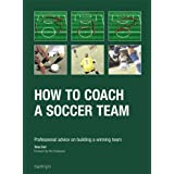 How to Coach a Soccer Team: Professional Advice on Building a Winning Teamby Tony Carr