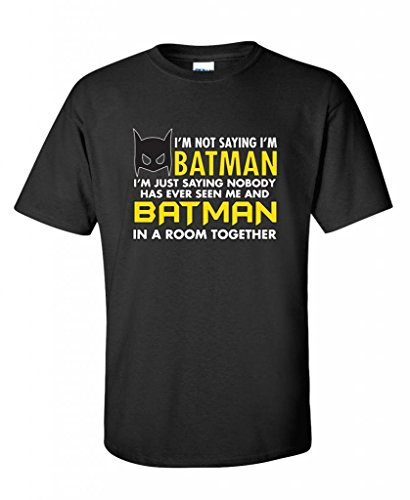 Im-not-saying-im-batman-im-just-saying-nobody-novelty-mens-funny-T-Shirt