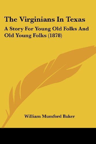 The Virginians in Texas: A Story for Young Old Folks and Old Young Folks (1878)