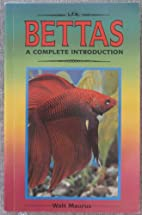 Bettas A COMPLETE INTRODUCTION by W. Maurus