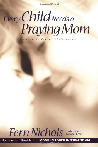 Every Child Needs a Praying Mom, Nichols, Fern