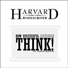 How Successful Managers Think (Harvard Business Review) (       UNABRIDGED) by Roger Martin Narrated by Todd Mundt
