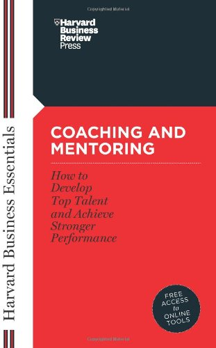 Coaching and Mentoring: How to Develop Top Talent and...