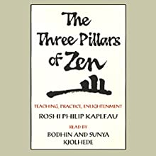 The Three Pillars of Zen: Teaching, Practice, Enlightenment Audiobook by Roshi Philip Kapleau Narrated by Bodhin Kjolhede, Sunya Kjolhede