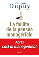 La Faillite de la pens�e manag�riale: Lost in management, vol. 2
