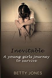 Inevitable: A Young Girls Journey to Survive (Through the Eyes of a Child Book 1)