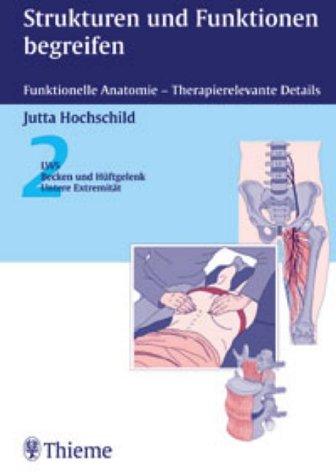 Strukturen und Funktionen begreifen. Funktionelle Anatomie - Therapierelevante Details. Band 2. LWS, Becken und Hüftgelenk, Untere Extremität.