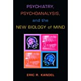 Psychiatry, Psychoanalysis, And The New Biology Of Mind ~ Eric R. Kandel
