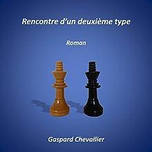 Rencontre d'un deuxième type | Livre audio Auteur(s) : Gaspard Chevallier Narrateur(s) : Gaspard Chevallier