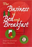 The Business of Bed and Breakfast (1862504911) by Dickman, Sharron