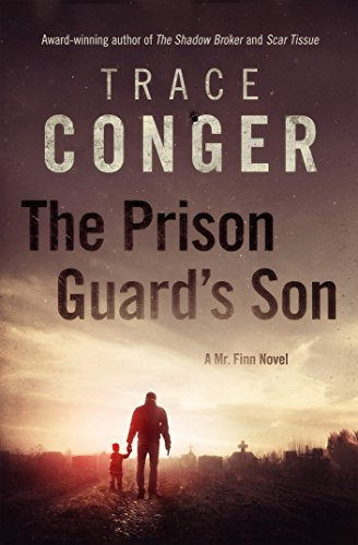 Search for monsters long enough and you might become one….  Trace Conger's 5 star thriller The Prison Guard's Son