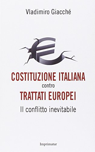 Costituzione italiana contro trattati europei Il conflitto inevitabile PDF