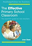 Joan Dean The Effective Primary School Classroom: The Essential Guide for New Teachers