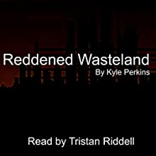 Reddened Wasteland, Volume 1 Audiobook by Kyle Perkins Narrated by Tristan Riddell
