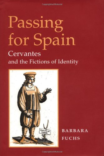 Passing for Spain: CERVANTES AND THE FICTIONS OF IDENTITY (Hispanisms)