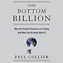 The Bottom Billion: Why the Poorest Countries are Failing and What Can Be Done About It | Livre audio Auteur(s) : Paul Collier Narrateur(s) : Gideon Emery
