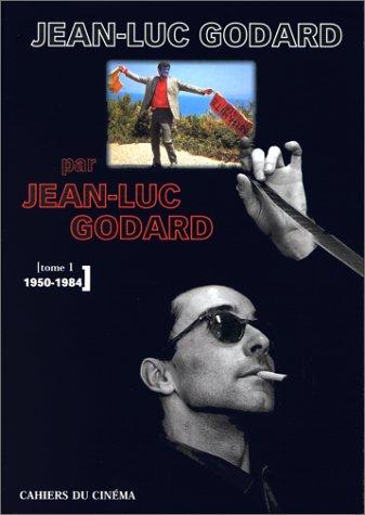 Jean-Luc Godard par Jean-Luc Godard 1 : 1950-1984