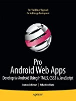 Pro Android Web Apps: Develop for Android using HTML5, CSS3 & JavaScript Front Cover
