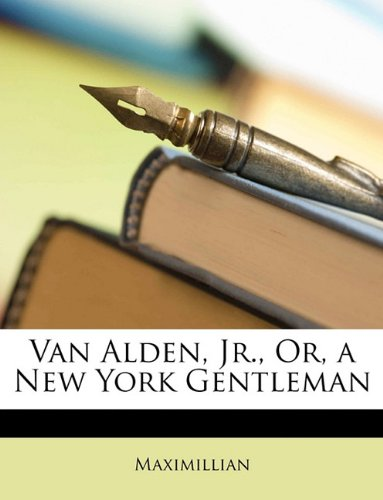 Van Alden, Jr., Or, a New York Gentleman