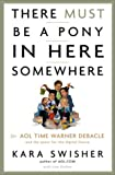 img - for There Must Be a Pony in Here Somewhere: The AOL Time Warner Debacle and the Quest for a Digital Future book / textbook / text book