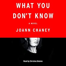 What You Don't Know: A Novel | Livre audio Auteur(s) : JoAnn Chaney Narrateur(s) : Christina Delaine