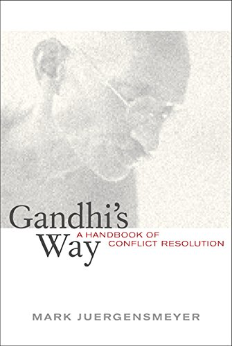 Gandhi's Way: A Handbook of Conflict Resolution, Juergensmeyer, Mark